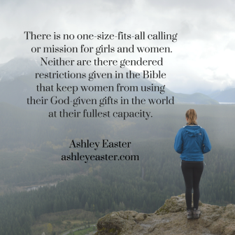 there-is-no-one-size-fits-all-calling-or-mission-for-girls-and-women-neither-are-there-gendered-restrictions-given-in-the-bible-that-keep-women-from-using-their-god-given-gifts-in-the-world-at-their